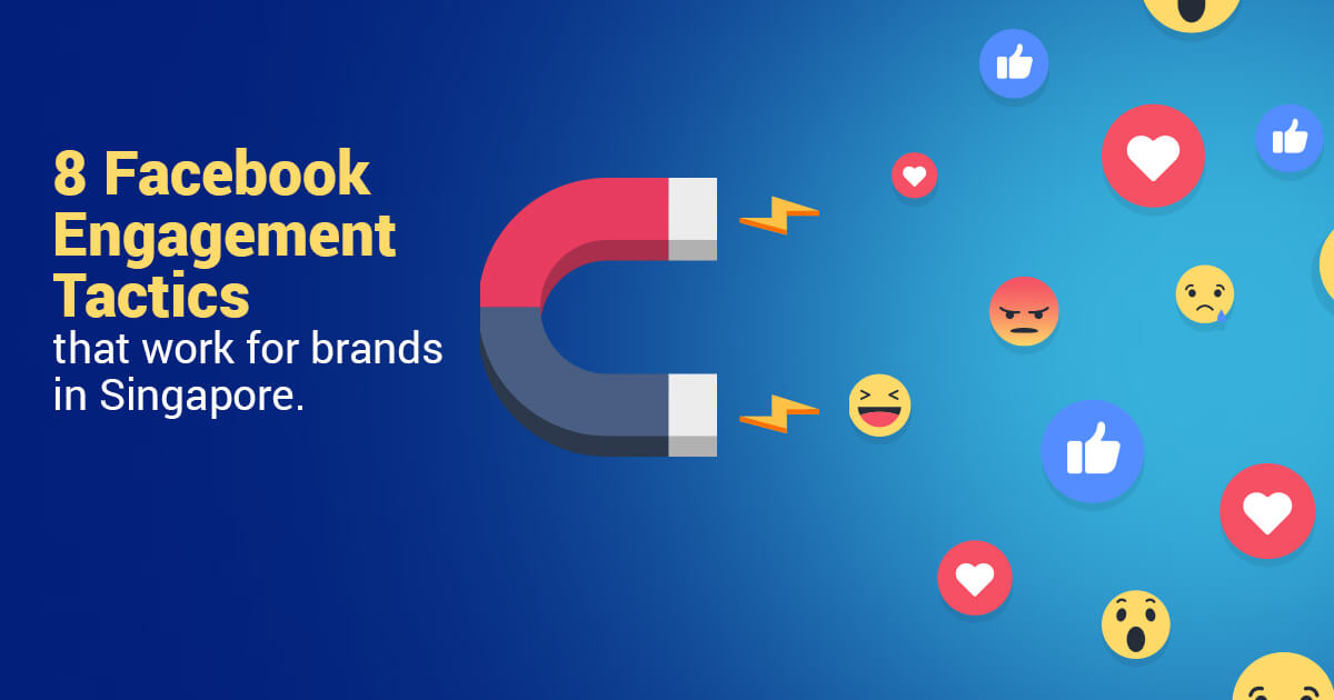 8 Facebook Engagement Tactics that work for brands in Singapore.